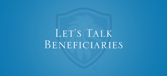 Let's Talk Beneficiaries